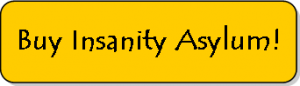 purchase insanity asylum 300x86 Insanity Asylum